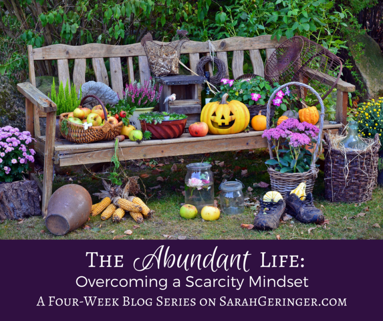 You can overcome a scarcity mindset by focusing on God's abundance.