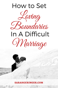 How to Set Loving Boundaries in a Difficult Marriage