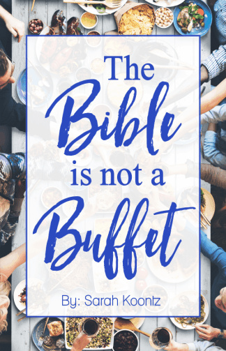 The Bible is NOT a buffet. We don't get to pile our plates high with only the verses that satisfy our own personal tastes, and leave the rest for someone else to deal with. We don't get to pick and choose. We take it all, as it is, or we leave it all behind. There's no middle ground.