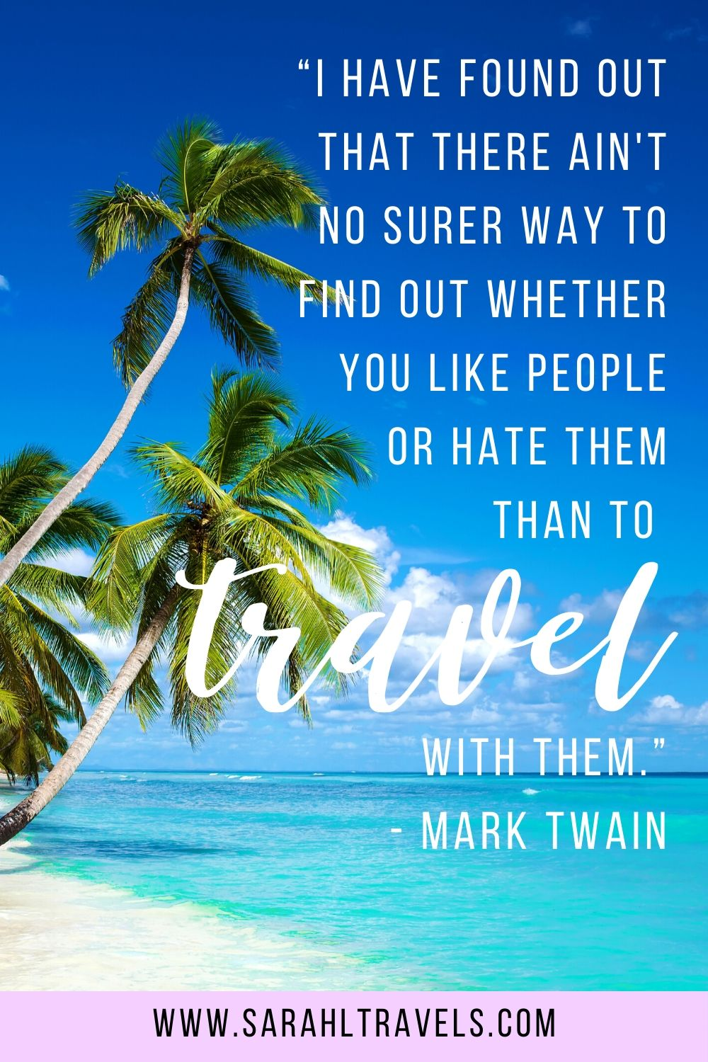 """Beach and palm trees in the Dominican Republic with quote """"I have found out that there ain't no surer way to find out whether you like people or hate them than to travel with them."""""""