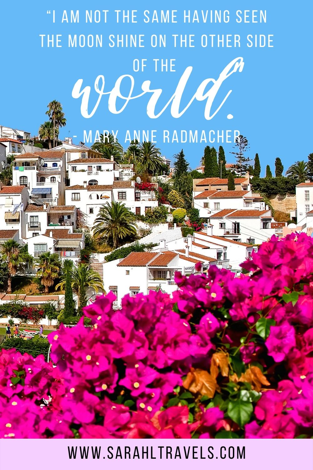 """White houses and fuschia flowers in the Spanish countryside with quote """"I am not the same having seen the moon shine on the other side of the world."""""""