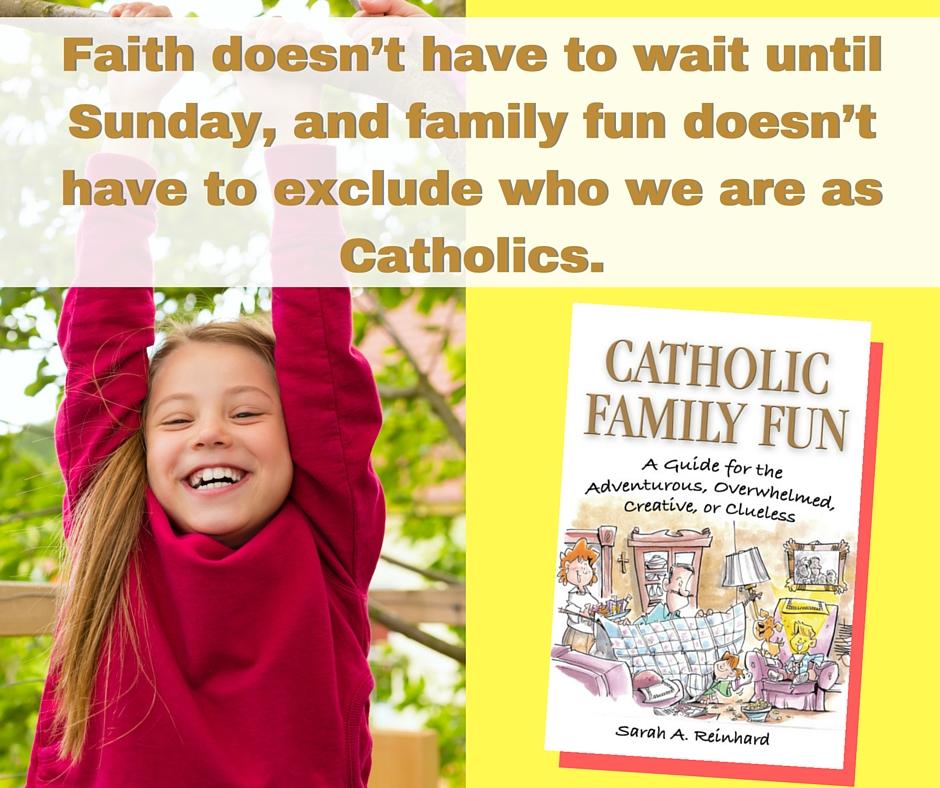 Catholic Family Fun, a talk by Sarah Reinhard