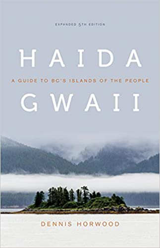 Haida Gwaii: A Guide to BC's Islands of the People