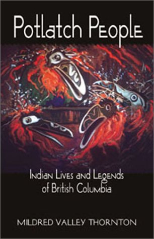 Potlatch People: Indian Lives Legends of British Columbia