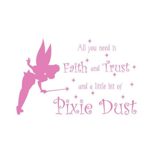 All you need is faith trust and little bit of pixie dust