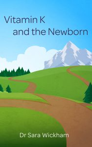 Sara Wickham's book on Vitamin K and and Newborn.