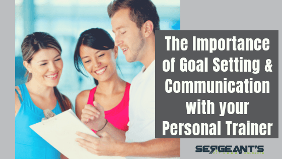 The Importance of Goal Setting & Communication with your Personal Trainer