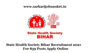 State Health Society Bihar Recruitment 2021 For 859 Posts Apply Online