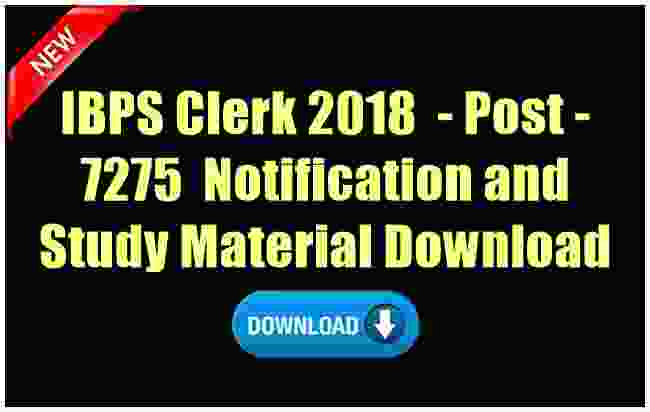 IBPS Clerk 2018 (7275- Post) Notification and Study Material