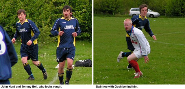 John Hunt and Tommy Bell looked dishevelled. Swinhoe with Gash,