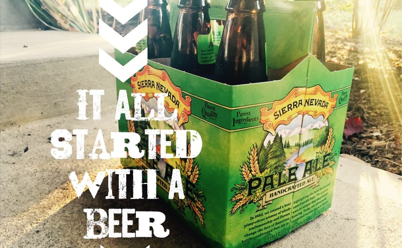 It All Started With A Beer Sierra Nevada Pale Ale