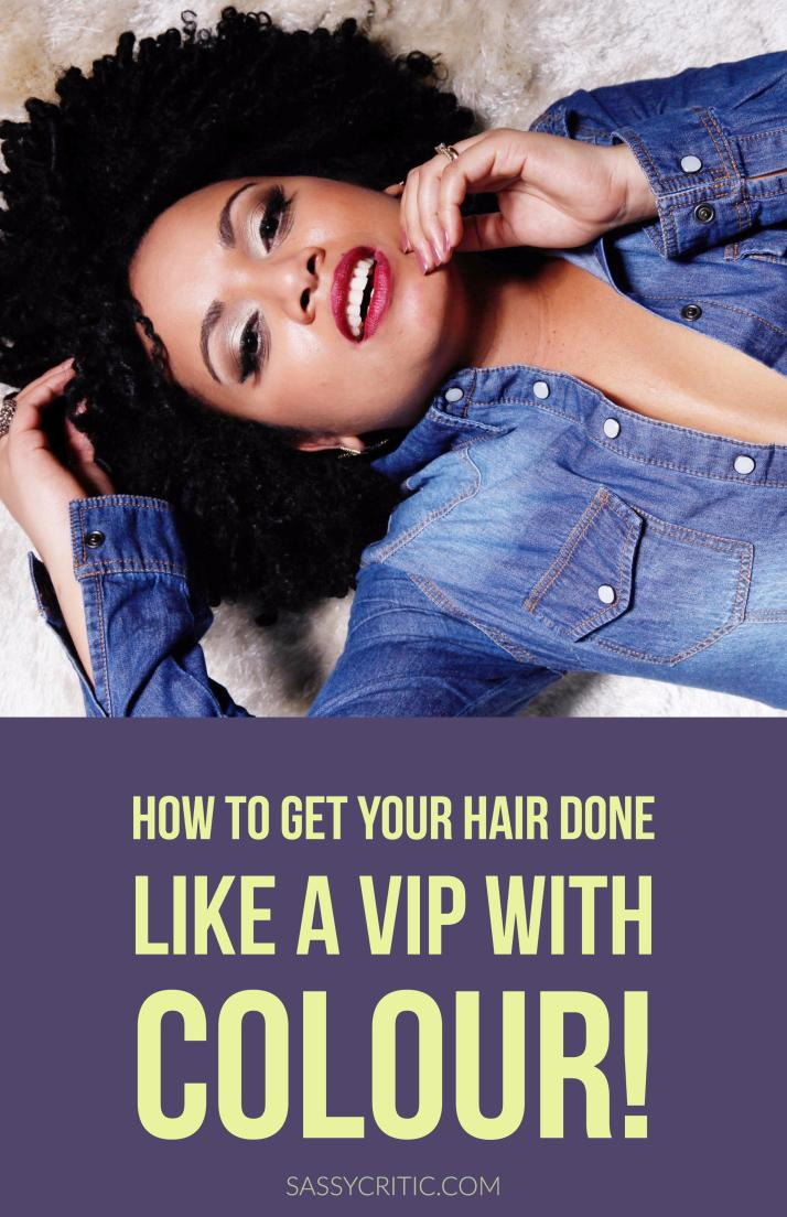 How to get your hair done like a vip with colour - sassycritic.com