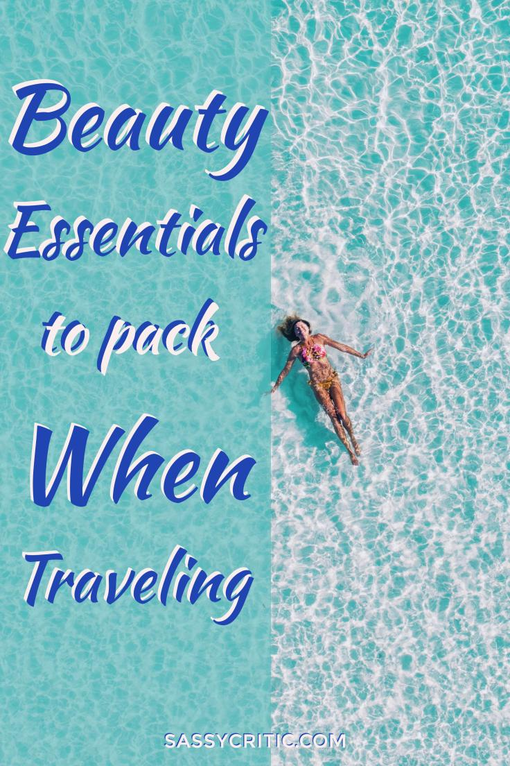 The Best Beauty Products to Pack When Traveling - SassyCritic.com