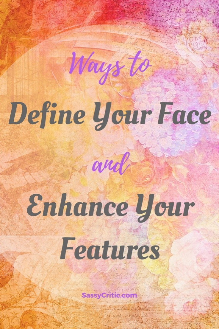 Ways to Define Your Face to Enhance Your Features - SassyCritic.com
