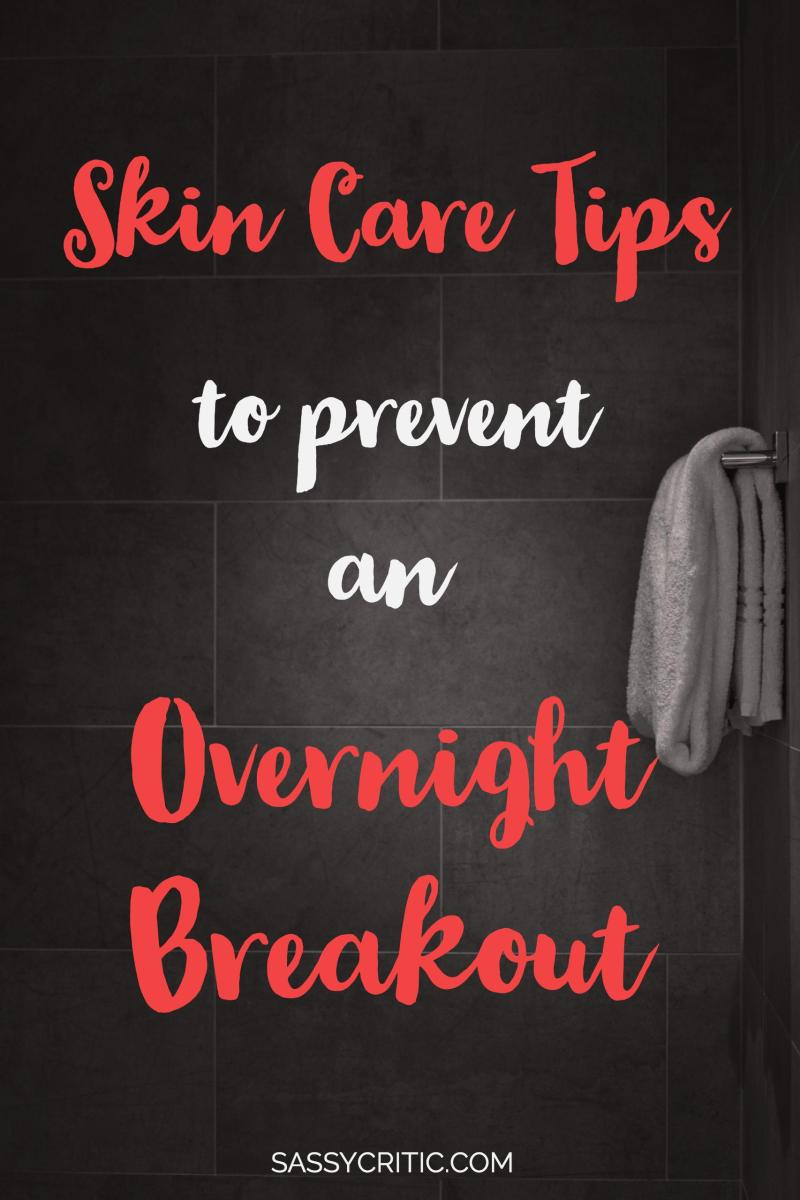 Skin Care Tips to Prevent an Overnight Breakout - SassyCritic.com