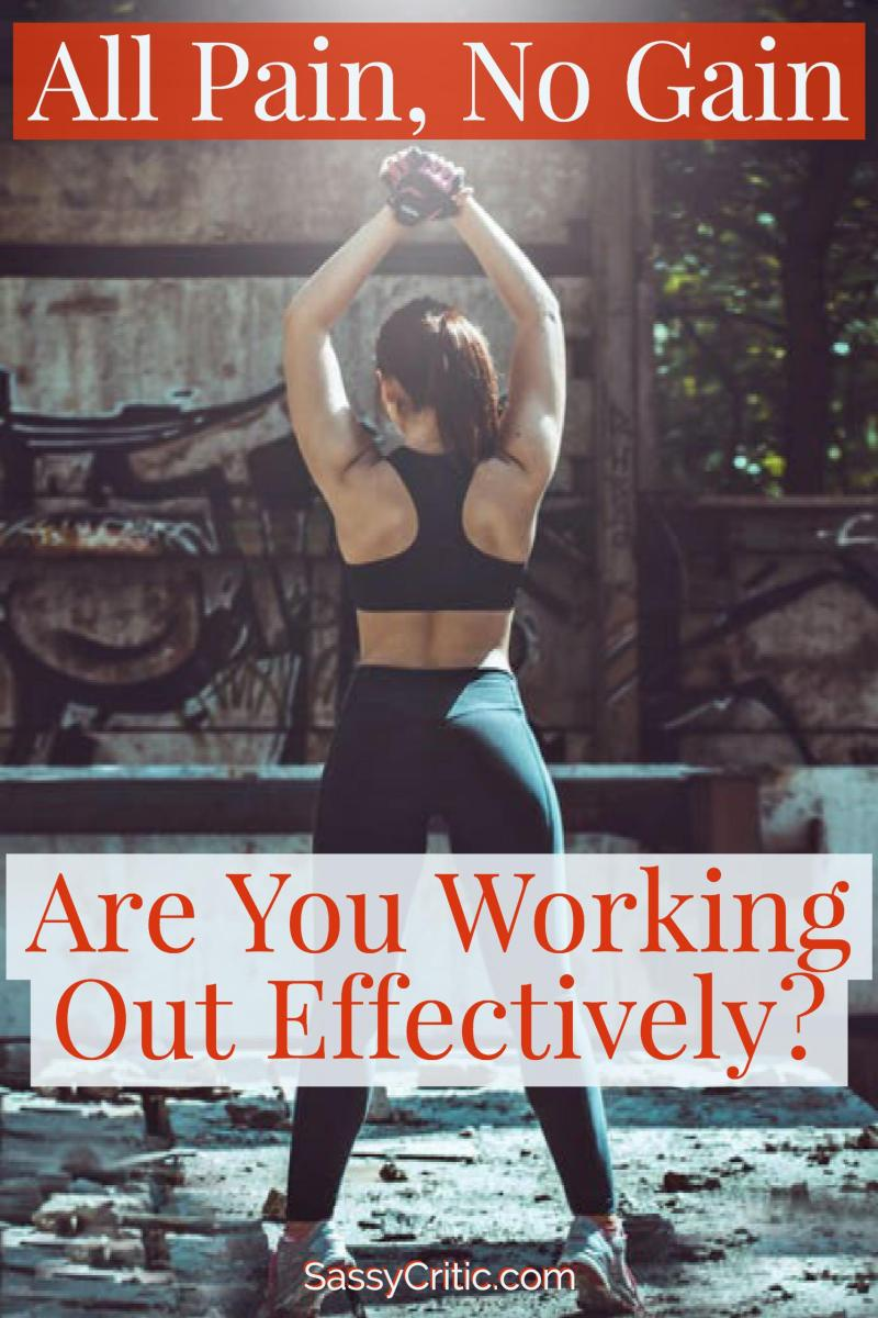 All Pain, No Gain: Are You Working Out Effectively? - SassyCritic.com