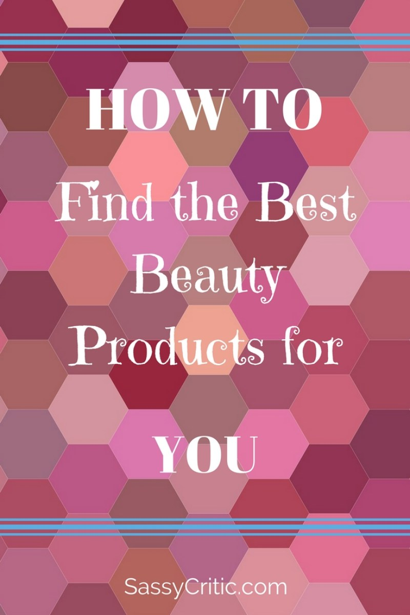 How to Find the Best Beauty Products for You - SassyCritic.com