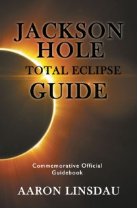 jackson hole total eclipse guide