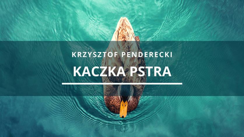 Krzysztof Penderecki: Kaczka Pstra