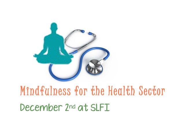 Mindfulness for the Health Sector - December 2nd at SLFI