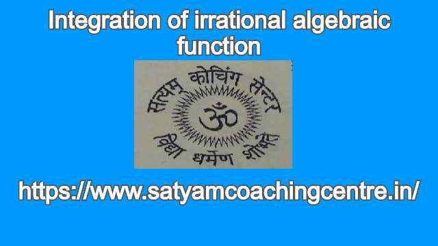 Integration of irrational algebraic function