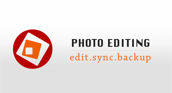 Photo Editing | Edit.Sync.Backup