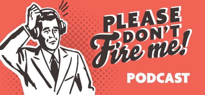 Go to Please Don't Fire Me Podcast on Youtube.