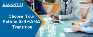 Choose Your Path to S/4HANA Transition