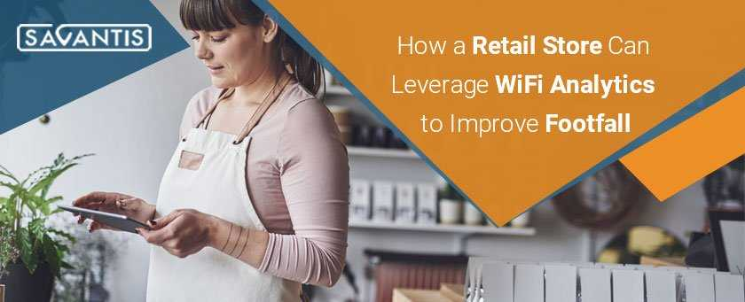 How a Retail Store Can Leverage WiFi Analytics to Improve Footfall