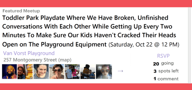 http://www.theuglyvolvo.com/slightly-more-realistic-moms-meetup-groups/