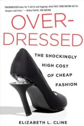 overdressed-elizabeth-cline-high-cost-of-fashion