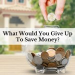 What Would You Give Up To Save Money?
