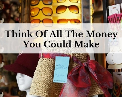 Think Of All The Money You Could Make