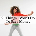 21 Things I Won't Do To Save Money