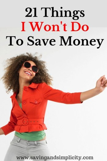People save money in numerous ways. You can live well on less. But I won't do these to 21 things to save money especially number 1 or number 16. Would you?