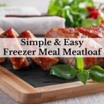 Simple & Easy Freezer Meal Meatloaf
