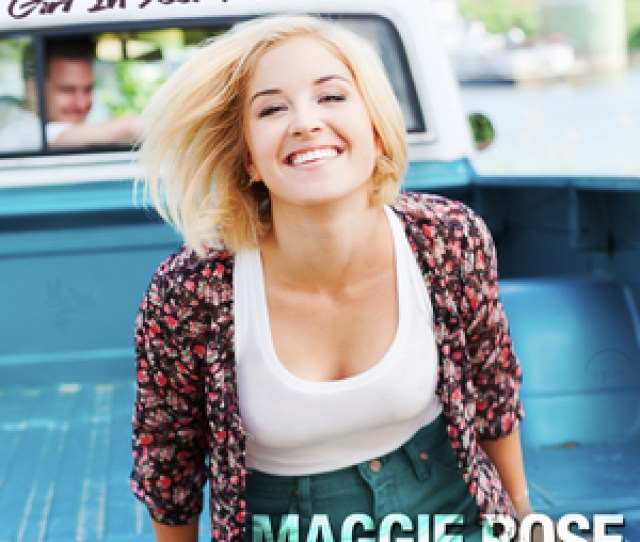 Maggie Roses Girl In Your Truck Song A Rant