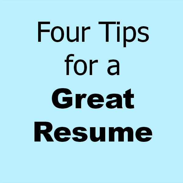 Four Tips for a Great Resume