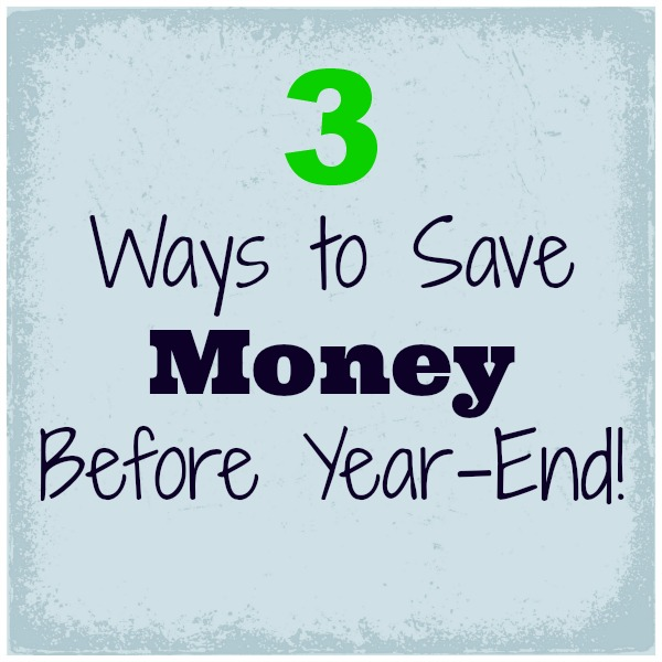 3 Ways to Save Money Before Year End