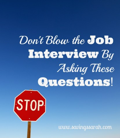 Don't Blow the Job Interview By Asking These Questions!