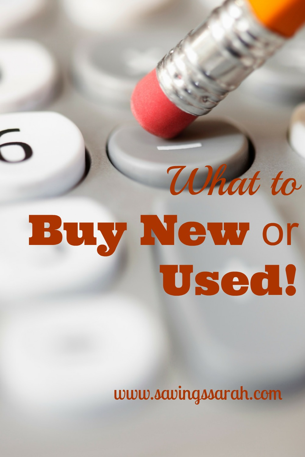 What to Buy New or Used!