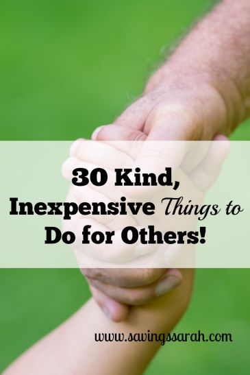 30 Kind, Inexpensive Things to Do for Others!