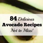 84 Delicious Avocado Recipes Not to Miss
