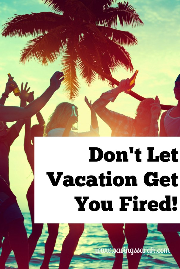 How Not To Let Vacation Get You Fired