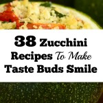 38 Zucchini Recipes That Will Make Your Taste Buds Smile