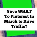 Save What to Pinterest in March To Drive Traffic?