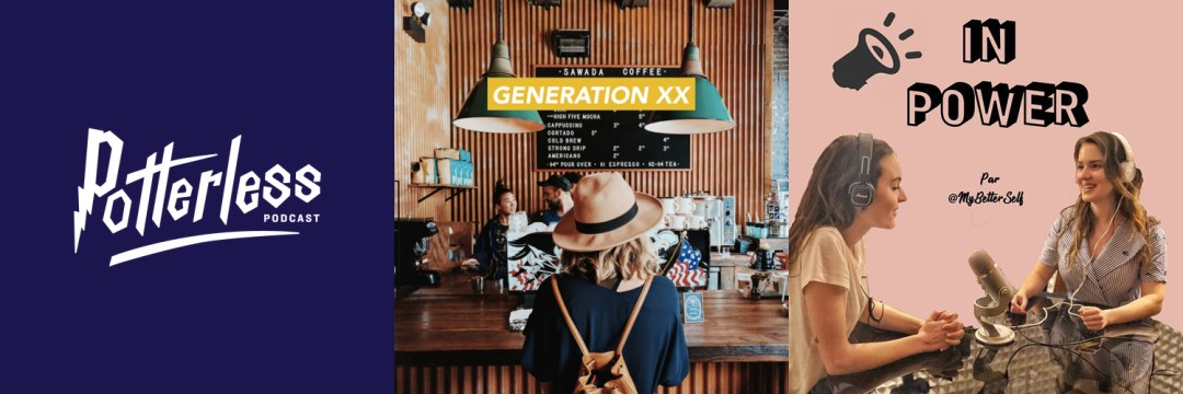 podcasts inspirants potterless generation xx inpower