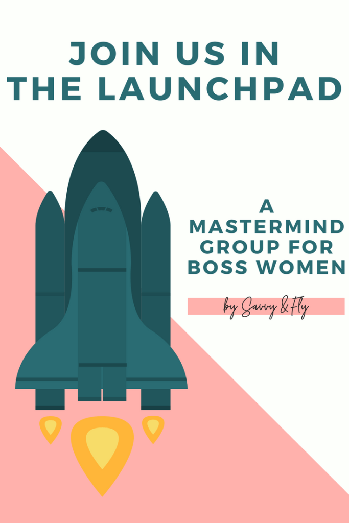The Launchpad is a mastermind group for boss women, created by Savvy & Fly