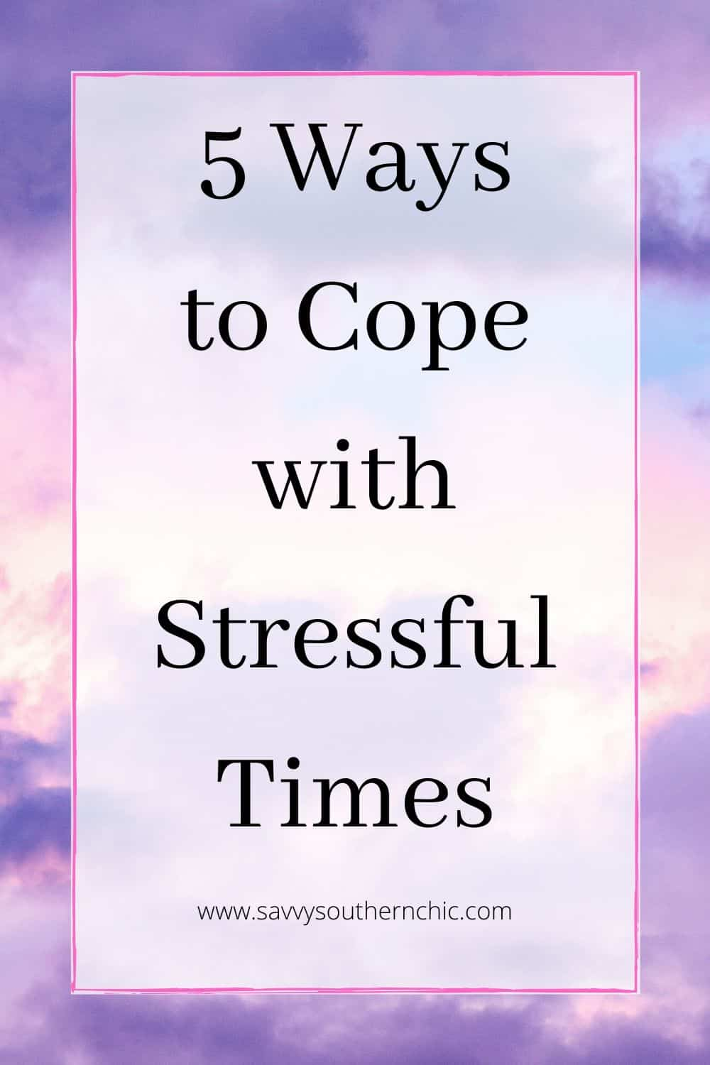5 ways to cope with stressful times