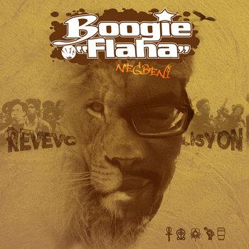 Rèvévolisyon, Boogie Flaha